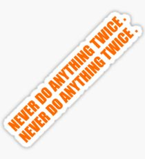 Never Do Anything Twice Sticker