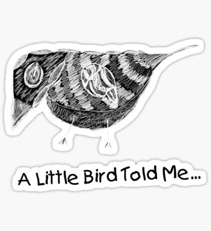 """""""A Little Bird Told Me..."""" Sticker"""