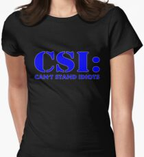 CSI: Can't Stand Idiots Womens Fitted T-Shirt