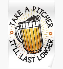 Take A Pitcher, It'll Last Longer Poster