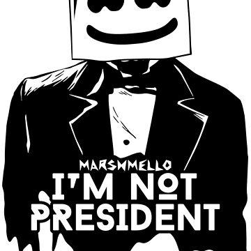 i'm not president-marshmello by bendol