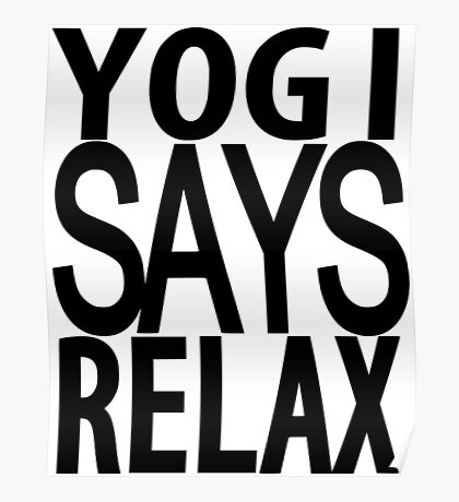 YOGI SAYS RELAX Poster