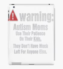 AUTISM MOMS USE THEIR PATIENCE ON THEIR KIDS THEY DONT HAVE MUCH LEFT FOR ANYONE ELS iPad Case/Skin