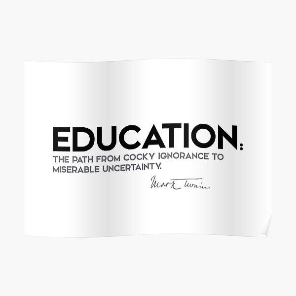education, uncertainty - mark twain Poster