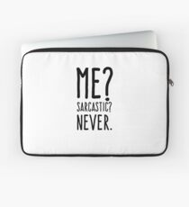 Me? Sarcastic? Never Laptop Sleeve