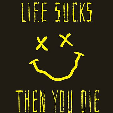 Life Sucks Then You Die by Black-Fox