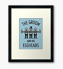 The Groom And His Eggheads (Stag Night / Bachelor Party / POS) Framed Print