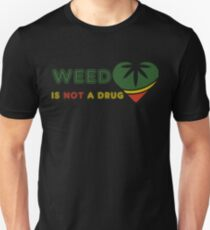 Weed is not a drug t shirt Unisex T-Shirt