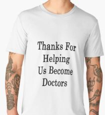 Thanks For Helping Us Become Doctors  Men's Premium T-Shirt