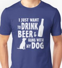 I just want to drink beer and hang with my dog  Unisex T-Shirt