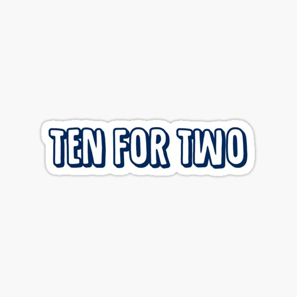 Ten for Two Sticker