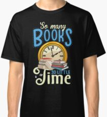Many books, little time Classic T-Shirt