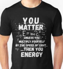 You Matter ... Then You Energy Unisex T-Shirt