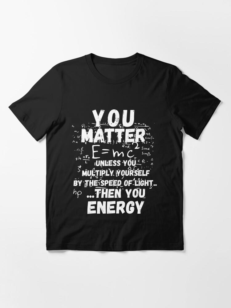 Alternative Ansicht von You Matter ... Then You Energy Essential T-Shirt