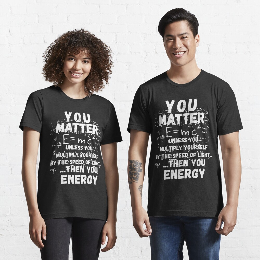You Matter ... Then You Energy Essential T-Shirt