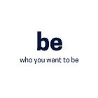 BE WHAT YOU WANT TO BE by IdeasForArtists