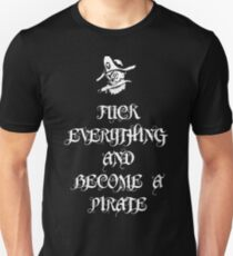 Fuck everything and become a pirate Unisex T-Shirt