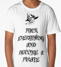 Fuck everything and become a pirate Long T-Shirt