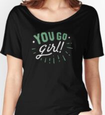 you go girl Women's Relaxed Fit T-Shirt