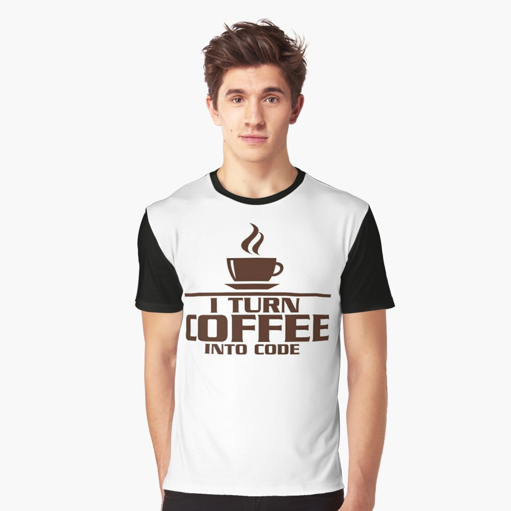 I turn coffee into Code Graphic T-Shirt Front