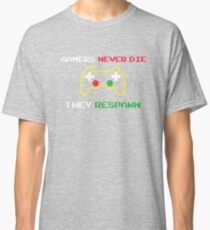 Gamers never die they respawn t shirt Classic T-Shirt