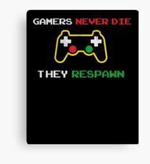 Gamers never die they respawn t shirt Canvas Print