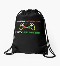 Gamers never die they respawn t shirt Drawstring Bag