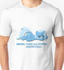 Trixie has stopped unexpectedly! Unisex T-Shirt
