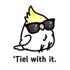 Tiel with it by birdhism