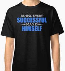 Behind Every Successful Man is Himself Classic T-Shirt
