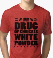 My drug of choice is white powder Tri-blend T-Shirt