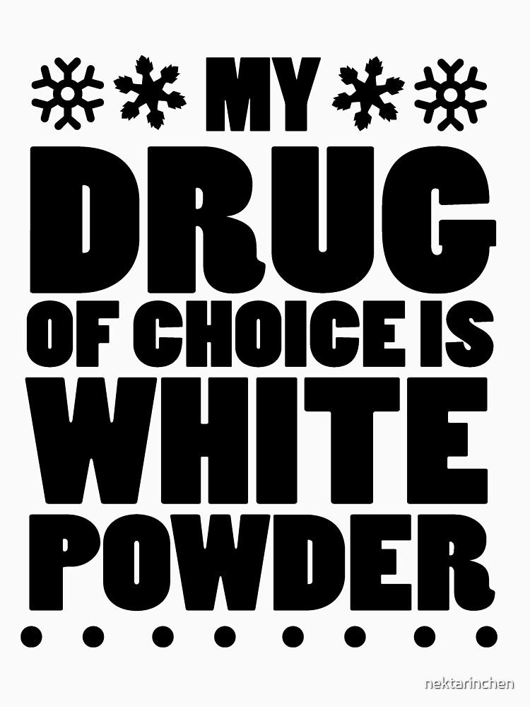 My drug of choice is white powder | Unisex T-Shirt