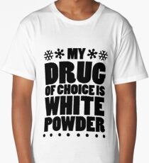 My drug of choice is white powder Long T-Shirt