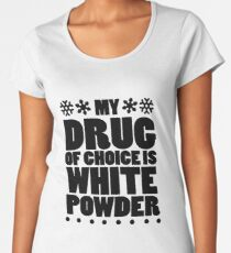 My drug of choice is white powder Women's Premium T-Shirt