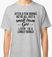 Small Town Girl Classic T-Shirt