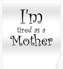 I'm Tired As A Mother Poster