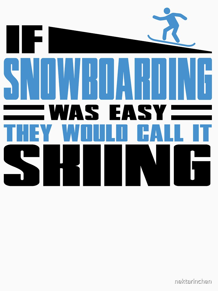 If Snowboarding was easy, they would call it Skiing | Unisex T-Shirt