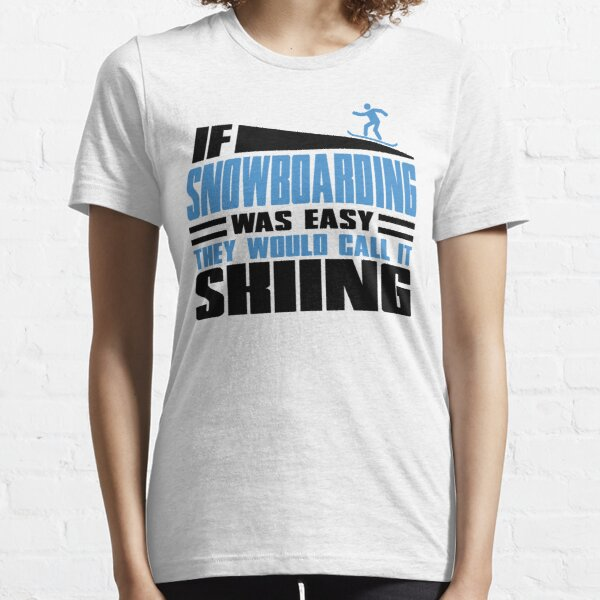 If Snowboarding was easy, they would call it Skiing Essential T-Shirt