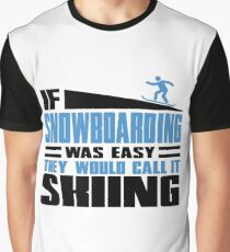 If Snowboarding was easy, they would call it Skiing Graphic T-Shirt