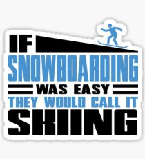 If Snowboarding was easy, they would call it Skiing Sticker