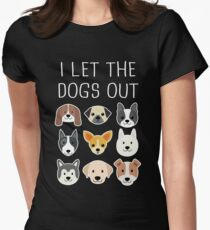 I Let The Dogs Out Womens Fitted T-Shirt