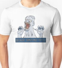 Because Sometimes Yetis. Unisex T-Shirt
