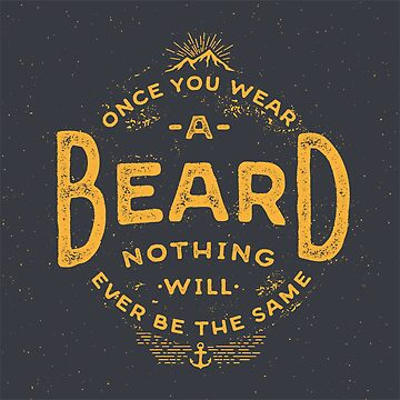 Once You Wear A Beard Nothing Will Ever Be The Same  by BeardyGraphics