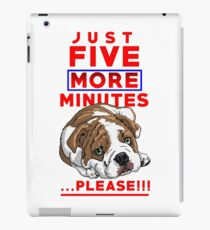 """""""JUST FIVE MORE MINUTES"""" iPad Case/Skin"""