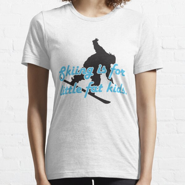 Skiing is for little fat kids Essential T-Shirt