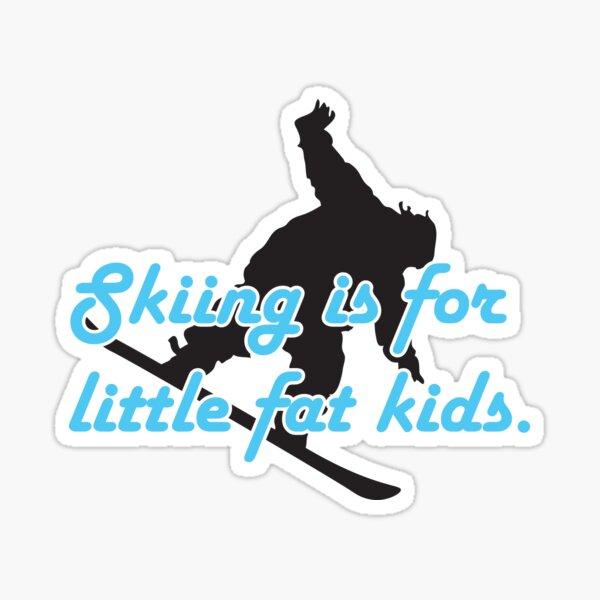 Skiing is for little fat kids Sticker