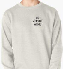 Us Versus Them Pullover