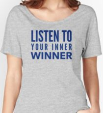 Listen to Your Inner Winner ~ Motivating Quotes Women's Relaxed Fit T-Shirt