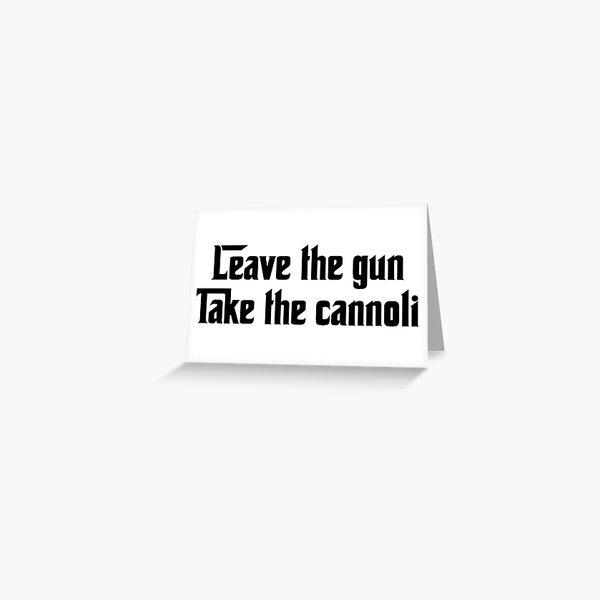 Leave the gun, Take the cannoli Greeting Card