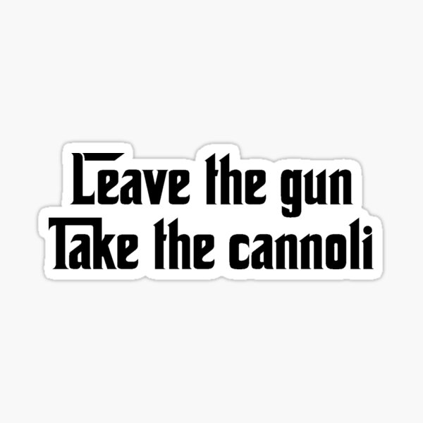 Leave the gun, Take the cannoli Sticker